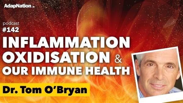 #142: Understanding Inflammation, Oxidisation & Immune Health ~Dr Tom O'Bryan