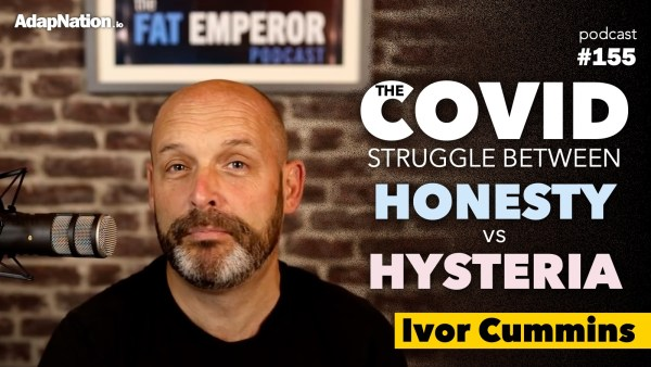 #155: Ivor Cummins – the COVID struggle between Honesty vs Hysteria