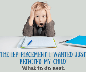 Ack! The private {out of district} IEP placement I wanted just rejected my child!