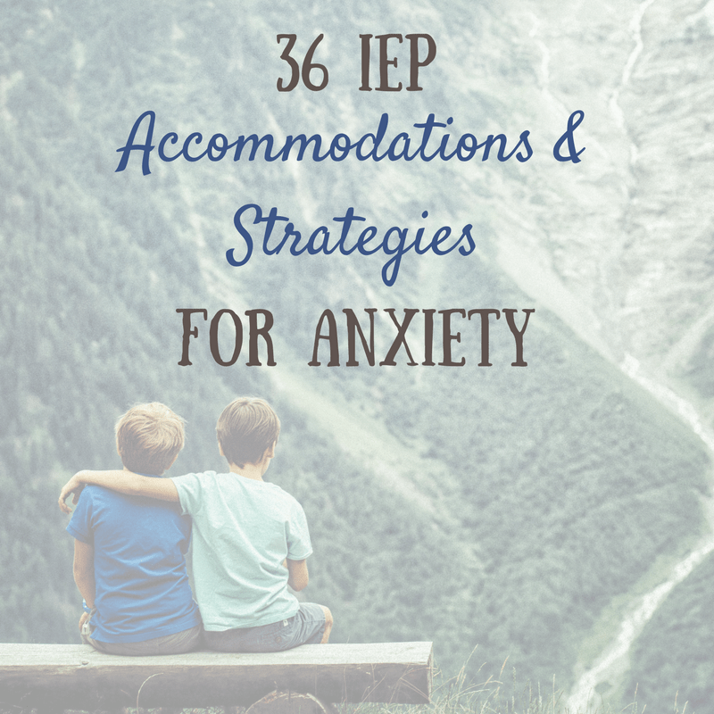 Anxiety: 36 IEP and 504 accommodations and strategies~Turn your Worrier into a Warrior!