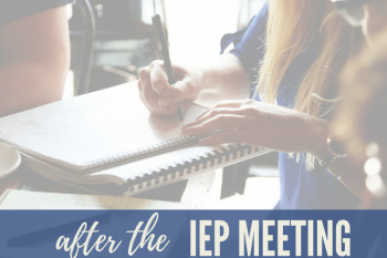 After the IEP meeting~what you need to do, what to expect.