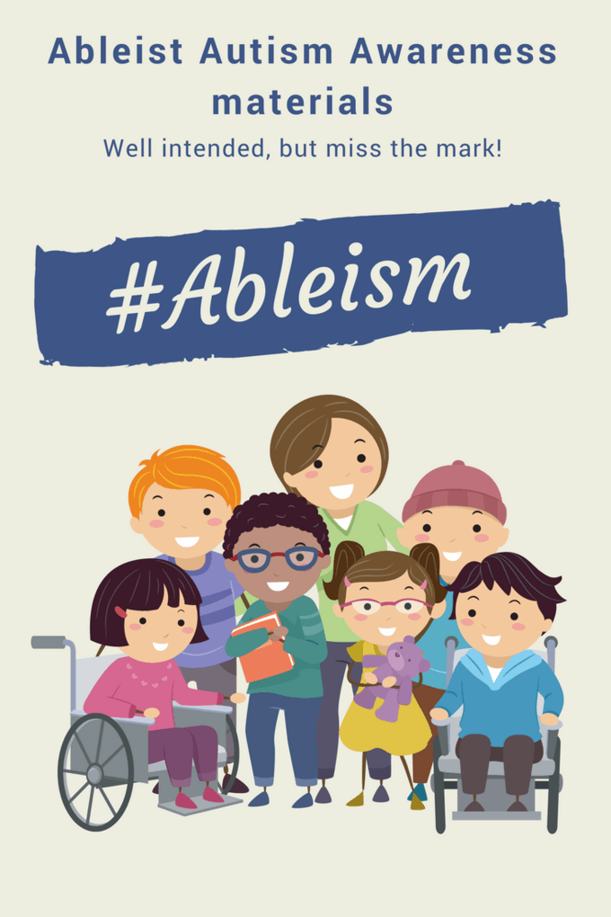 Well-intended Autism Awareness Materials that are actually ableist-Change has to start with us, moms. We are the front line in how our kids are perceived. It's not about us, it's about our kids. #autismacceptance #ableist #ableism #autismawareness