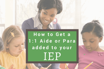 How to get a 1:1 Aide/Para on your child's IEP.