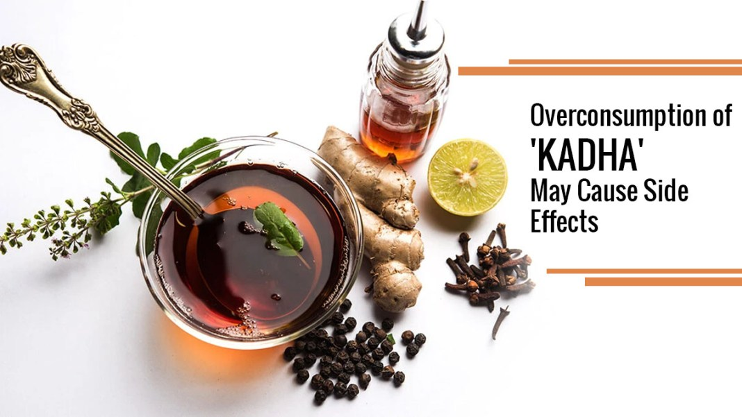 overconsumption of kadha ma cause effects