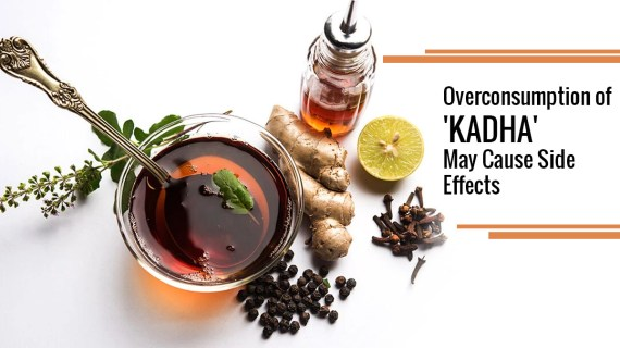 Overconsumption Of 'KADHA' May Cause Severe Side Effects. Know Why To Intake Kadha In Less Amount.