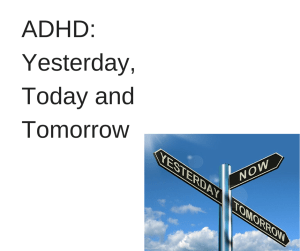 ADHD- Yesterday, Today and Tomorrow