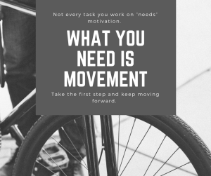Lack motivation? That's Okay. What you need is movement.