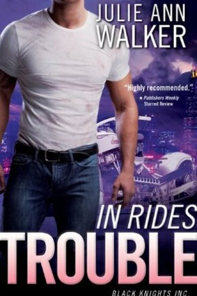 Book Review-In Rides Trouble by Julie Ann Walker