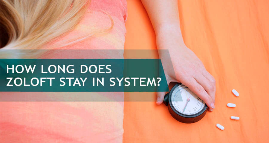 How Long Does Zoloft Stay In Your System & Show Up On a ...