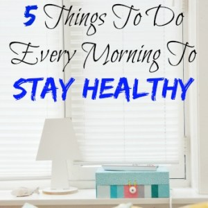 5 Things To Do Every Morning To Stay Healthy