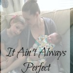 It Ain't Always Perfect