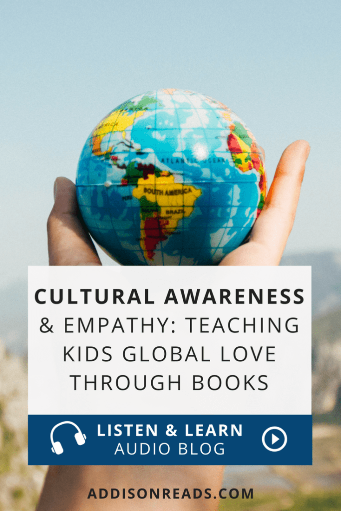 Cultural Awareness & Empathy: Teaching Global Love To Your Children