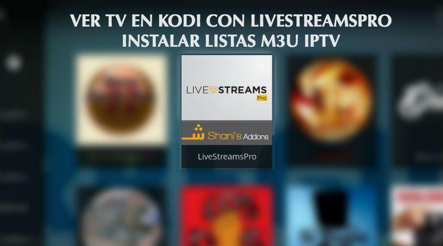 como configurar kodi para ver tv gratis listas m3u iptv addon livestreamspro