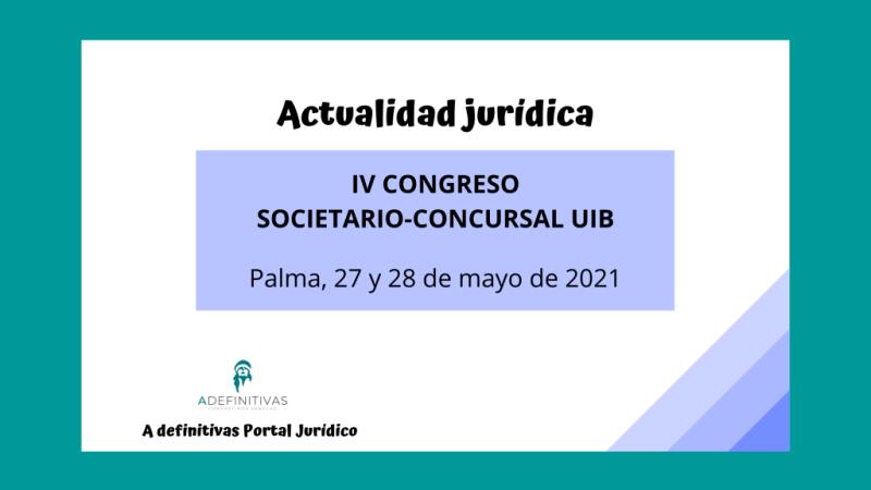 IV CONGRESO SOCIETARIO-CONCURSAL, Palma, 27 y 28 de mayo de 2021