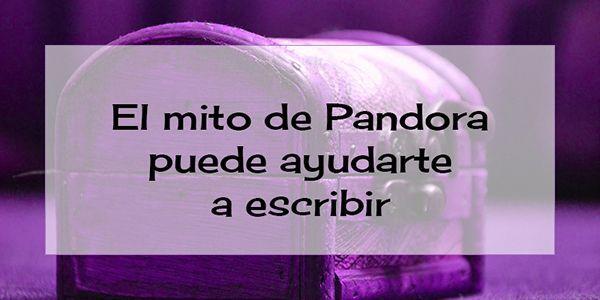 El mito de Pandora puede ayudarte a escribir