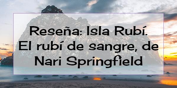 Reseña: Isla Rubí. El rubí de sangre, de Nari Springfield