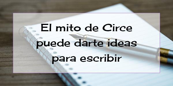 El mito de Circe puede darte ideas para escribir
