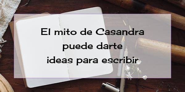 El mito de Casandra puede darte ideas para escribir