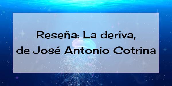 resena-la-deriva-jose-antonio-cotrina