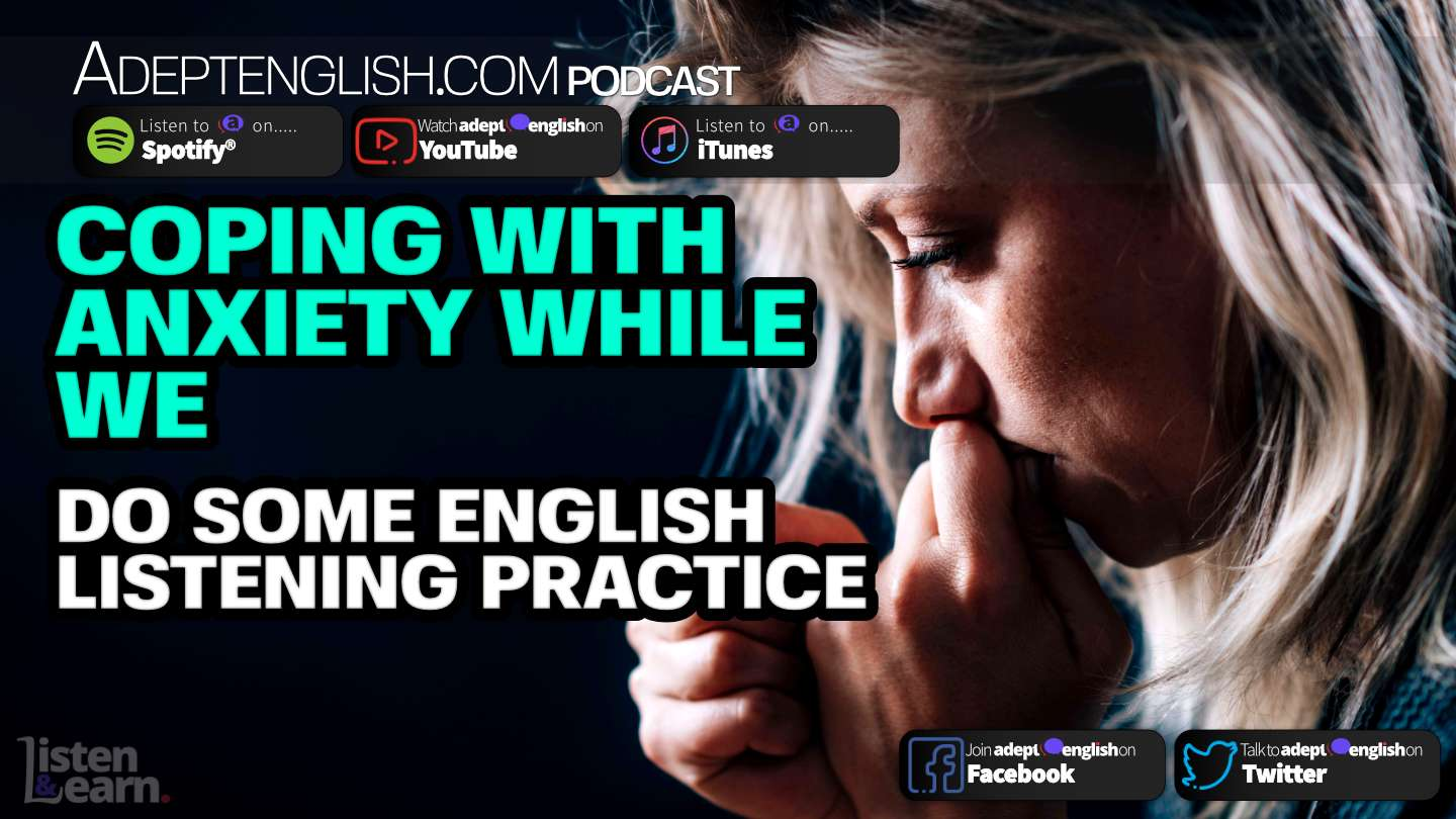 Coping With Anxiety While We Do Some English Listening