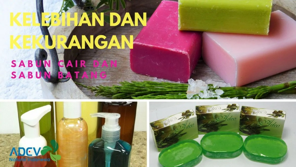 Kelebihan dan Kekurangan Sabun Mandi Cair Batang berdasarkan Fungsi Bahan pembuatan sabun