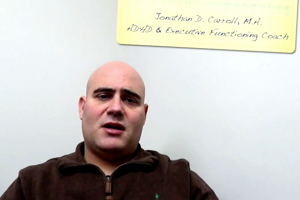 Jonathan Carroll - ADHD Executive Functioning Coach - Video Blog