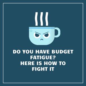 Budget Fatigue