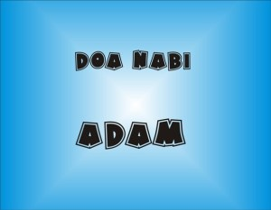 Doa Nabi Adam Meminta Ampun Dalam Al-quran