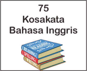 75 Kosakata Bahasa Inggris Yang Sering Dipakai Dan Artinya