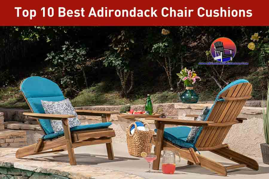 Best Adirondack Chair Cushions: