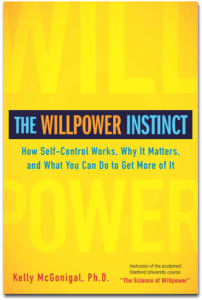 Self-Discipline – The Willpower Instinct: How Self-Control Works, Why It Matters, and What You Can Do to Get More of It