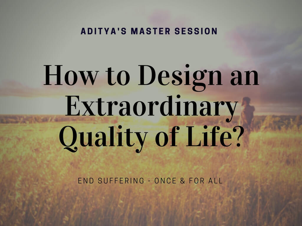 How to Design an Extraordinary quality of life