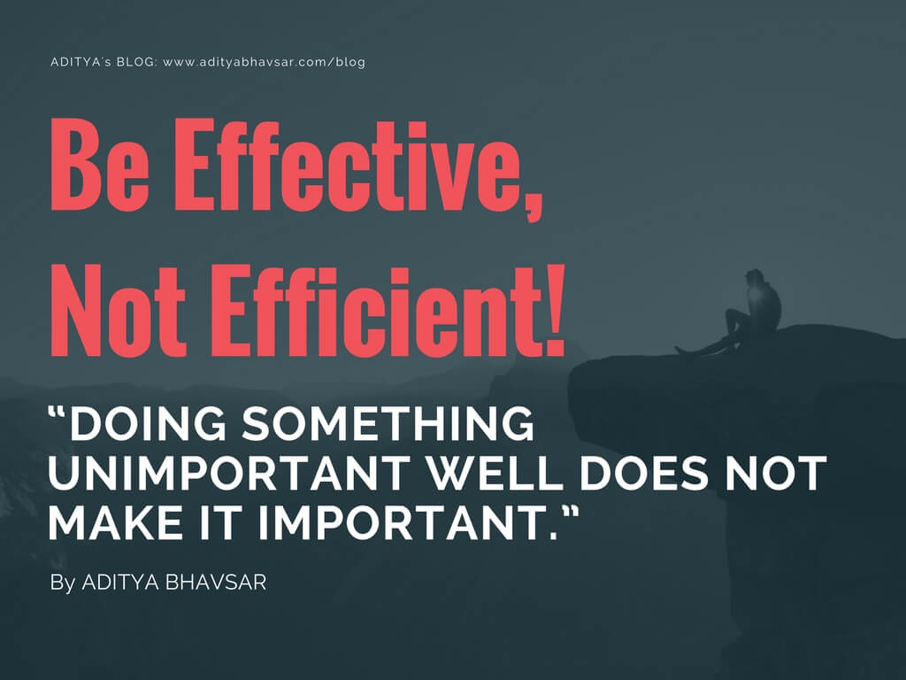 Be Effective not Efficient
