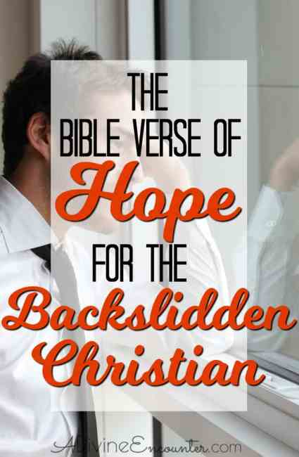 Here's a Bible verse of hope for the backslidden Christian, along with a simple cure for backsliding.