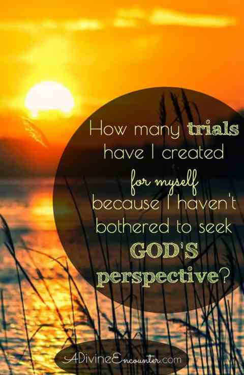 Powerful words of encouragement for trials. When we experience trials, seeing our circumstances from God's perspective can bring peace and hope.