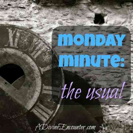 """Eye-opening post considering what we expect from our """"usual."""" / Luke 22:39 / https://adivineencounter.com/monday-minute-the-usual"""