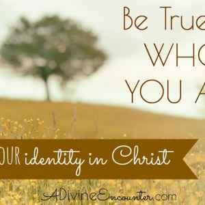 Be True to Who You Are: Exploring Your Identity in Christ