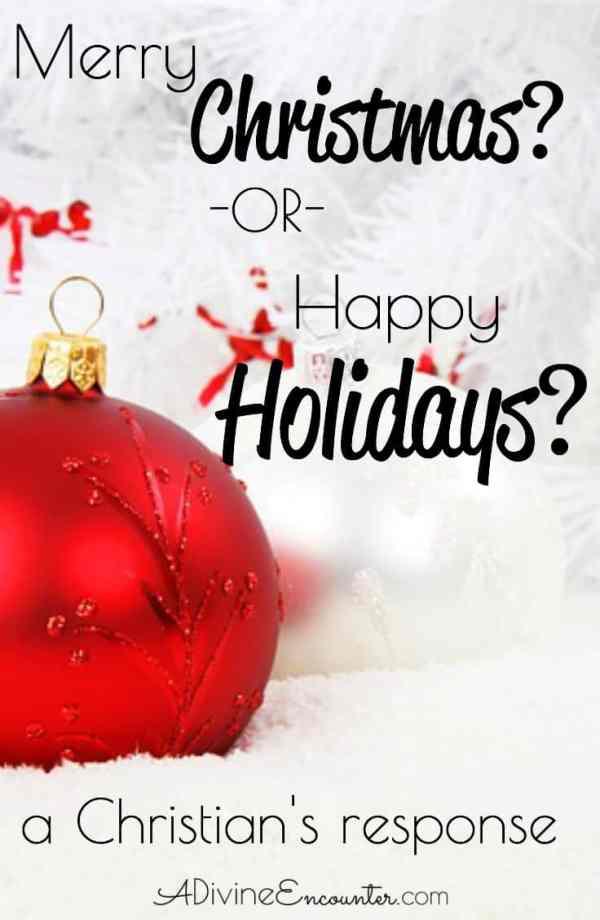 Perhaps you've heard the debate over Happy Holidays vs Merry Christmas. How should a Christian respond?