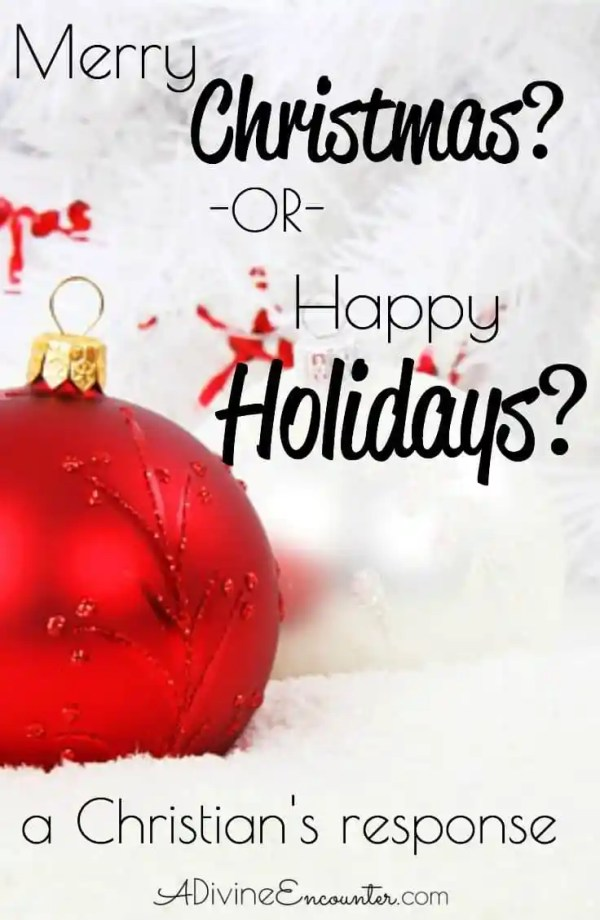 Perhaps you've heard the debate over Happy Holidays vs Merry Christmas. How should a Christian respond?