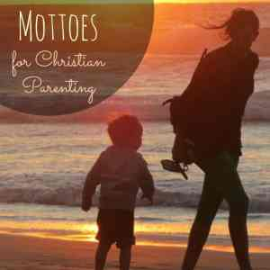 8 Essential Mottoes for Christian Parenting