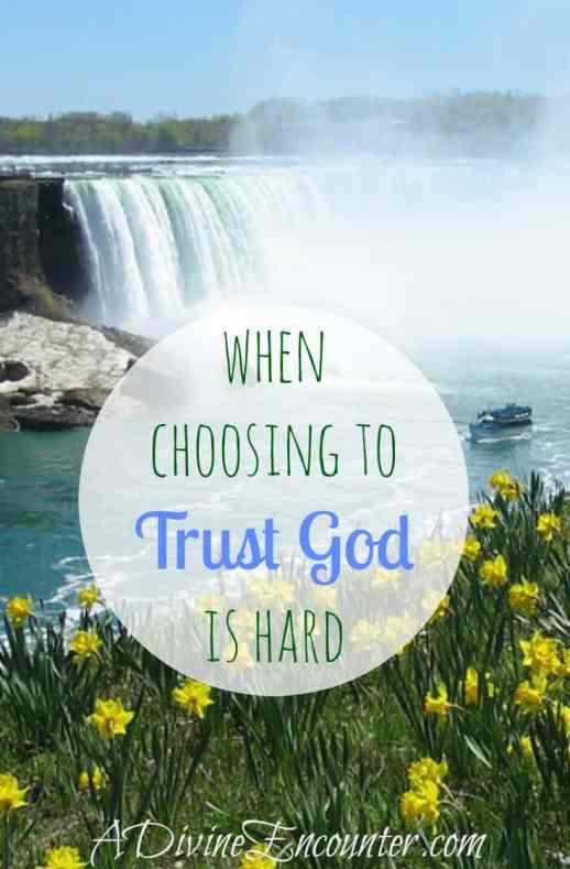 When Choosing to Trust God is Hard