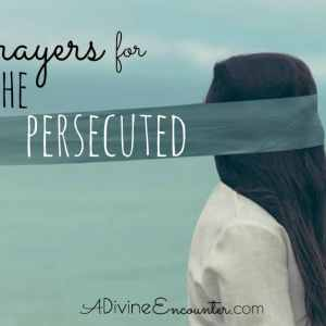 Praying the Scriptures: Praying for Persecuted Christians
