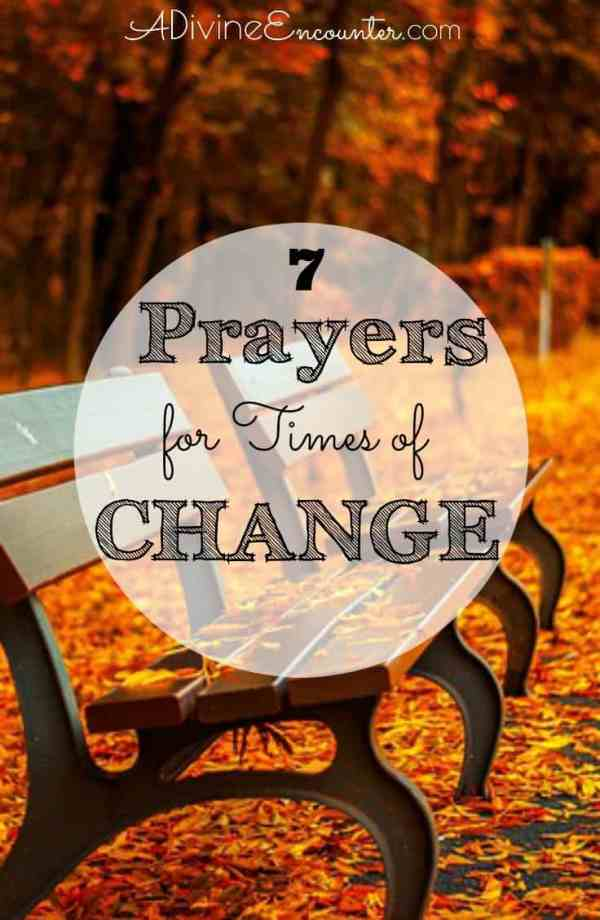 Change is usually not easy to endure, often bringing with it times of uncertainty and even difficulty. Here are 7 biblical prayers for seasons of change.