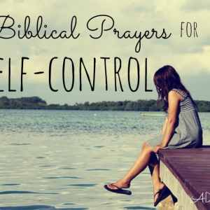 Praying the Scriptures: Prayers for Self-Control