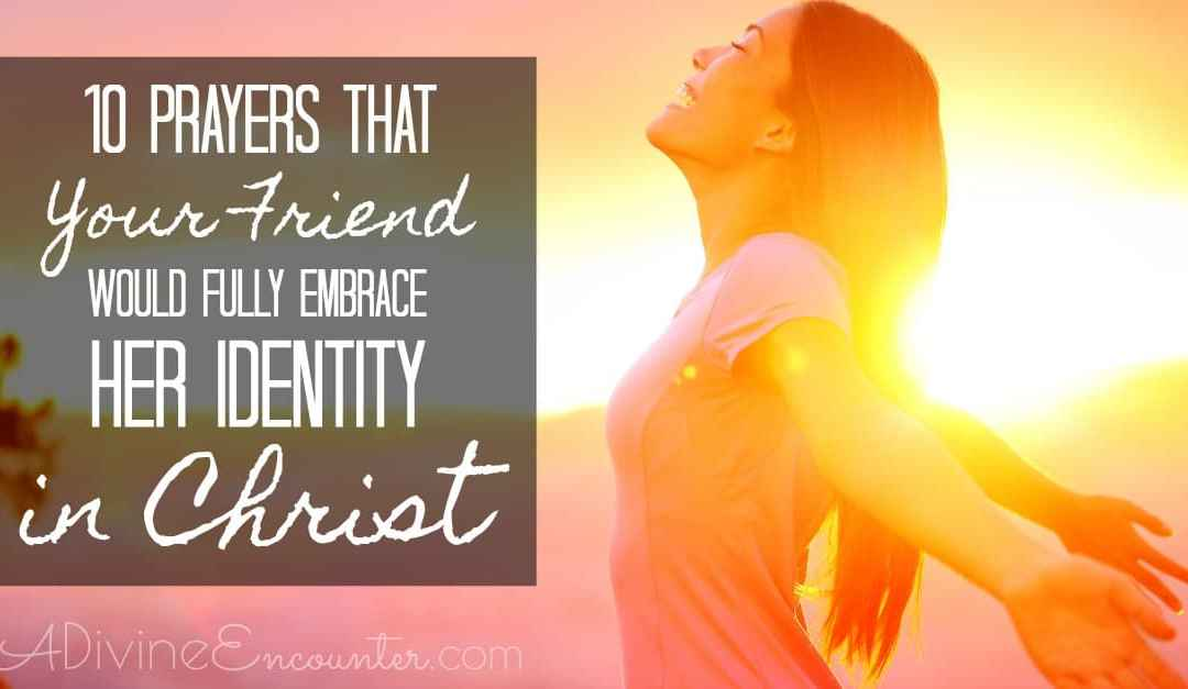 Prayers For Your Friend to Embrace Her Identity in Christ