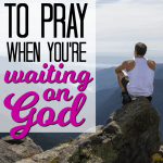 10 Verses to Pray When You're Waiting on God