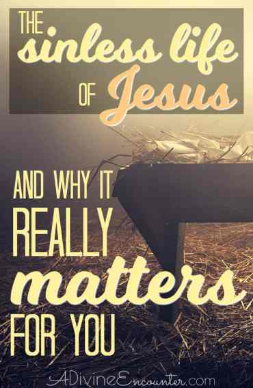 The Sinless Life of Jesus (and Why It Really Matters For You)