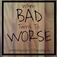 When Bad Turns To Worse
