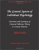 Volume 12: The General System of Individual Psychology. Overview and Summary of Classical Adlerian Theory and Current Practice. [ISBN: 0-9770186-2-8]