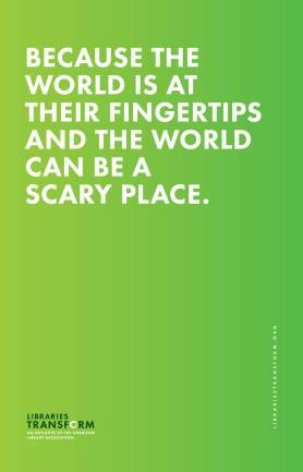 Because the world is at their fingertips and the world can be a scary place.
